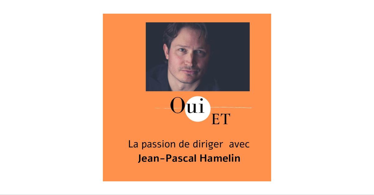 La passion de diriger avec Jean-Pascal Hamelin